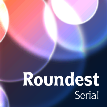 Roundest+Serial